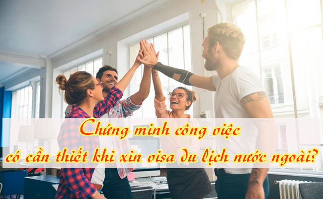 Chung minh cong viec co can thiet khi xin visa du lich nuoc ngoai 1