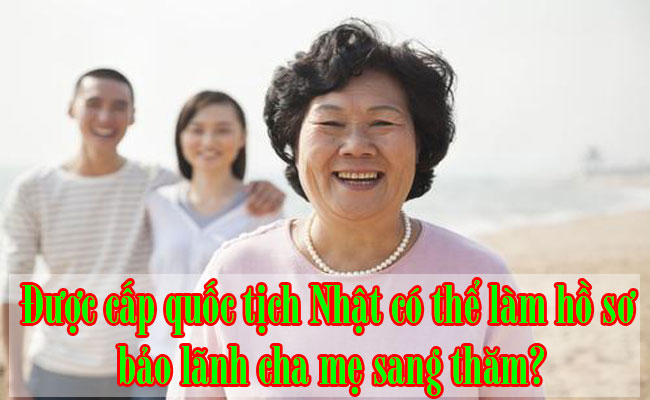 Duoc-cap-quoc-tich-Nhat-co-the-lam-ho-so-bao-lanh-cha-me-sang-tham-1