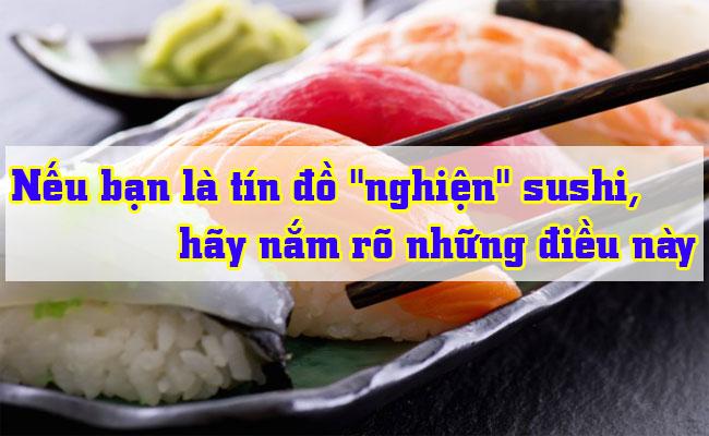 Neu-ban-la-tin-do-nghien-sushi-hay-nam-ro-nhung-dieu-nay