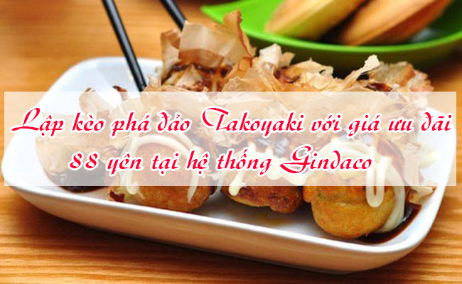Lap-keo-pha-dao-Takoyaki-voi-uu-dai-88-yen-tai-he-thong-Gindaco